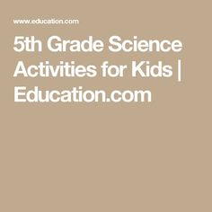 5th Grade Science Activities for Kids | Education.com