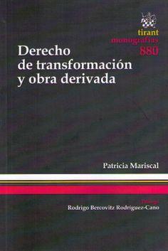 Mariscal Garrido-Falla, Patricia. /  Derecho de transformación y obra derivada. /  Tirant lo Blanch,  2013
