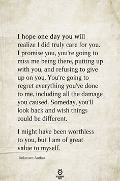 I hope one day you will realize I did truly care for you. I promise you, you're going to miss me being there, putting up with you, and refusing to give up on… Miss Me Quotes, Now Quotes, Hurt Quotes, Breakup Quotes, Self Love Quotes, Wisdom Quotes, Words Quotes, Quotes To Live By, Funny Quotes