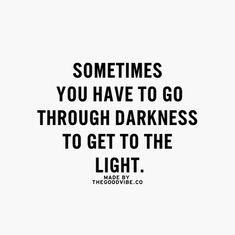 Resultado de imagem para you go through darkness
