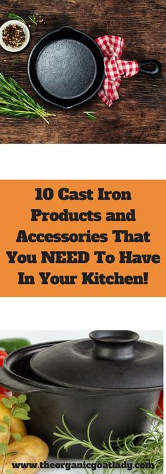 10 Cast Iron Products and Accessories That You NEED to Have In Your Kitchen! theorganicgoatlady.com/