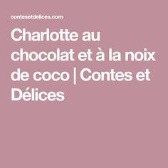 Charlotte au chocolat et à la noix de coco   Contes et Délices