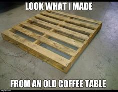 Renovation Rescue here I come!!  | LOOK WHAT I MADE FROM AN OLD COFFEE TABLE | image tagged in diy | made w/ Imgflip meme maker