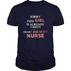 I Love Nurse - Sorry this girl is already taken by a smart and sexy Nurse T-shirt Shirts & Tees