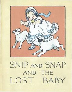 Snip and Snap and the Lost Baby by George Mason, illustrations by Ella Dolbear Lee. The story of two little fox terriers. New Children's Books, Dog Books, Animal Books, Vintage Children's Books, Antique Books, Baby George, Dog Stories, Classic Comics, Book Images