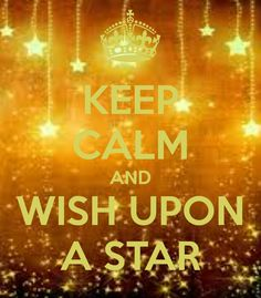 KEEP CALM AND WISH UPON A STAR❤️