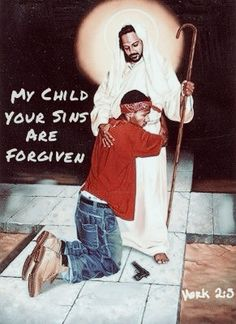 My child your sins are forgiven. Mark 2:5-7 who can forgive sins but God alone.