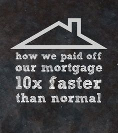 How one couple paid off their mortgage 10 times faster than normal -- plus where they got the money to do so
