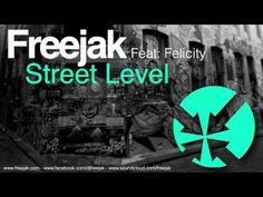 Freejak Street Level Feat:Felicity - YouTube