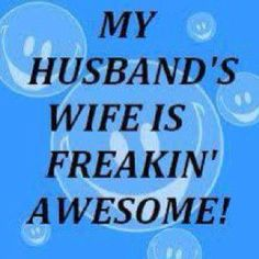 :) . . . too funny because I just told him the other night that he has an awesome wife!!