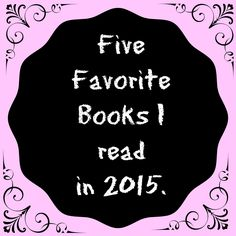Books, Bargains, Blessings: Five Favorite Books I read in 2015.