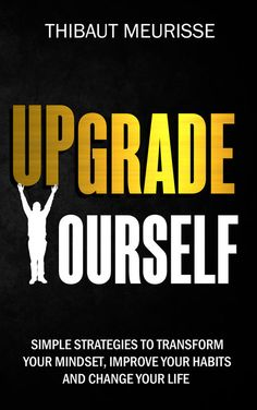 Learn key strategies and techniques to upgrade yourself in 14 different areas (productivity, habits, mindset, self-discipline, skills etc.)