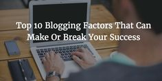 Top 10 Factors that Can Make Or Break Your Blogging Success  http://www.bloggingtips.com/2017/02/19/blogging-factors/?utm_campaign=crowdfire&utm_content=crowdfire&utm_medium=social&utm_source=pinterest