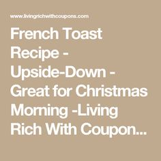 French Toast Recipe - Upside-Down - Great for Christmas Morning -Living Rich With Coupons®