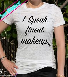 A personal favorite from my Etsy shop https://www.etsy.com/listing/252208432/i-speak-fluent-makeup-womens-burnout-t