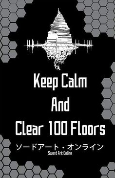 Sword Art Online SAO Keep Calm And clear a 100 floors (No pressure, at all. Schwertkunst Online, Arte Online, Online Anime, Otaku Anime, Manga Anime, Sword Art Online Kirito, Kirito Asuna, I Love Anime, Awesome Anime
