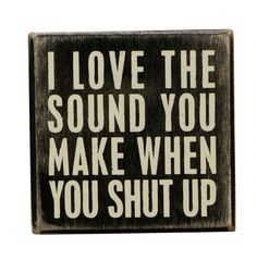 """Primitives by Kathy Wooden Box Sign ~ New. Wooden Box Sign - """"Shut Up"""" Free Stand or Hang for Wall Display. Wooden Box Sign - """"Shut Up"""". Free Stand or Hang for Wall Display. Free Standing or Hang for Wall Display. Life Quotes Love, Me Quotes, Funny Quotes, Funny Memes, Hilarious, Hater Quotes, Box Signs, Sarcastic Quotes, Sassy Quotes"""