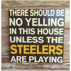 There Should Be No Yelling In This House Unless The Steelers Are Playing. Wood Sign. Funny Football Wood Sign