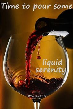 "Pouring Red Wine Quotes___ ""Time to pour some liquid serenity..."" __[Wino-Licious/FB] #winetime #WineQuotes"