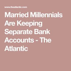 Married Millennials Are Keeping Separate Bank Accounts - The Atlantic