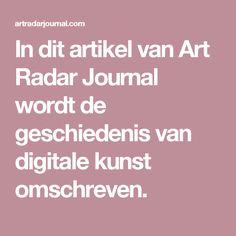 In dit artikel van Art Radar Journal wordt de geschiedenis van digitale kunst omschreven.