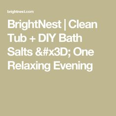 BrightNest | Clean Tub + DIY Bath Salts = One Relaxing Evening