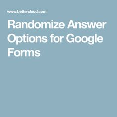 Randomize Answer Options for Google Forms