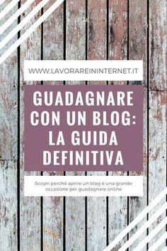 Guadagnare Con Un Blog: La Guida Definitiva - Lavorare In Internet