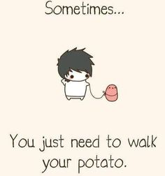 "Kawaii Potatookay but I read this as ""Somtimes u need to walk, u potato"" and was like oh yeah lol Cute Potato, Kawaii Potato, Tiny Potato, Memes Humor, Funny Memes, Funny Cute, The Funny, Hilarious, Cute Comics"