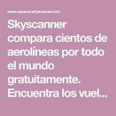 Skyscanner compara cientos de aerolíneas por todo el mundo gratuitamente. Encuentra los vuelos más baratos en un instante: te ahorra tiempo y dinero.
