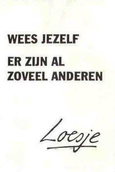 Loesje - Be yourself, everyone else is taken Angst Quotes, Words Quotes, Me Quotes, Funny Quotes, Sayings, The Words, Cool Words, Great Quotes, Quotes To Live By