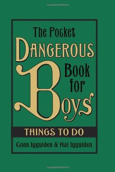 (Vintage-y books for decor in the nursery)The Pocket Dangerous Book for Boys: Things to Do: Conn Iggulden, Hal Iggulden: 9780061656828: Amazon.com: Books