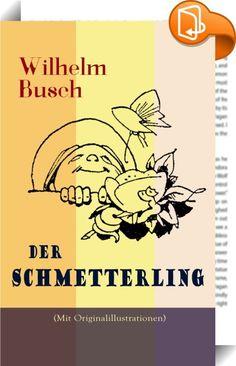 """Der Schmetterling (Mit Originalillustrationen)    ::  Dieses eBook: """"Der Schmetterling (Mit Originalillustrationen)"""" ist mit einem detaillierten und dynamischen Inhaltsverzeichnis versehen und wurde sorgfältig korrekturgelesen. Der Schmetterling wird allgemein als autobiografischer Rechenschaftsbericht verstanden. Peters Verzauberung durch die Hexe Lucinde, als deren Sklaven er sich bezeichnet, könnte eine Anspielung auf Johanna Keßler sein. Und wie Peter kehrt auch Wilhelm Busch an de..."""