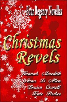 Christmas Revels: Four Regency Novellas by Hannah Meredith, Anna D. Allen, Kate Parker, Louisa Cornell.