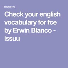 Check your english vocabulary for fce by Erwin Blanco - issuu
