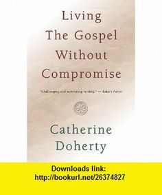 Living the Gospel without Compromise (9780921440864) Catherine De Hueck Doherty , ISBN-10: 0921440863  , ISBN-13: 978-0921440864 ,  , tutorials , pdf , ebook , torrent , downloads , rapidshare , filesonic , hotfile , megaupload , fileserve