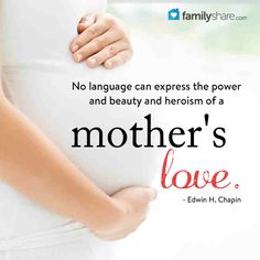 No language can express the power and beauty and heroism of a mother's love.  - Edwin H. Chapin