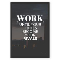 Compre Work Until your Idols become your rivals de @prontodesing em posters de alta qualidade. Incentive artistas independentes, encontre produtos exclusivos.