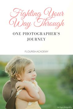 Photography Journey - Fighting Your Way Through. How to make a career from photography.  For: newborn, maternity, wedding, portrait, family, children photographers  Tips: Tools, tips, techniques, how-tos, and guides to help you grow into a better photographer and business  Join us at http://flourish.academy for more!