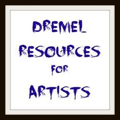 Dremel resources for artists. Blue Roof Designs blog post focuses on Dremel resources that they discovered while going down the rabbit hole of insane and obsessive Googling!