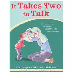 It Takes Two To Talk: A Practical Guide For Parents of Children With Language Delays [Paperback], (speech delay, speech development, speech therapy, apraxia, autism, speech, parenting, bellaonline recommended, late talker, toddler speech)
