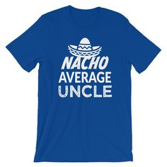 f728c54b Funny Uncle saying shirt - Nacho average Uncle Mens Short-Sleeve Unisex T- Shirt