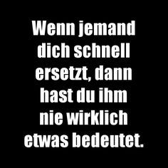 Wenn jemand dich schnell ersetzt, dann hast du ihm nie wirklich etwas bedeutet. Love Quotes, Inspirational Quotes, German Quotes, Fake Friends, Life Thoughts, True Words, I Can Relate, Inspire Me, Life Lessons