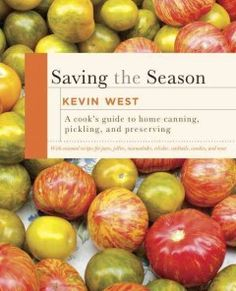 Saving the Season: A cook's guide to home canning, pickling, and preserving by Kevin West