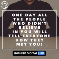 One Day All The People Who Did Not Believe In You Will Tell The World How They Met You!  Tag your friends who need to see this to support! Double tap if you agree & please ! Follow me for more inspiration and daily motivation!  @infinite_digital_life  @infinite_digital_life