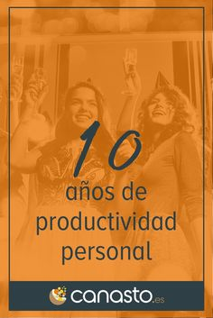 Hoy, el blog del Canasto cumple 10 años. Para celebrarlo, te regalo mi último libro 'Tiempo Efectivo'.