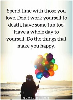 time quotes Spend time with those you love. Don't work yourself to death, Time Quotes, Have Some Fun, Are You Happy, Death, Make It Yourself, Love, How To Make, Drink, Amor