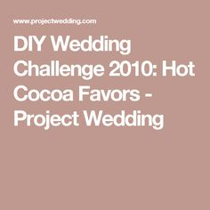 DIY Wedding Challenge 2010: Hot Cocoa Favors - Project Wedding