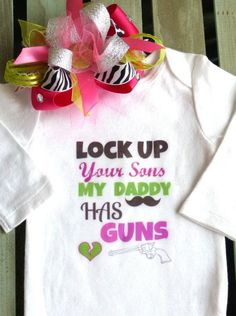 Lock up your sons my daddy has guns!!!