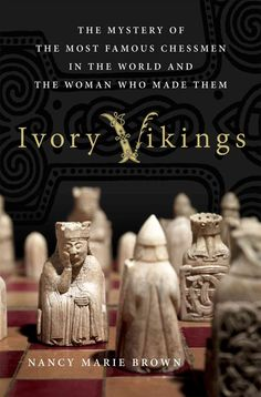 Vikings: The Mystery of the Most Famous Chessmen in the World and the Woman Who Made Them